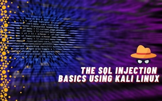 The SQL Injection Basics Using Kali Linux