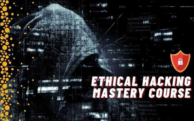 Ethical Hacking Mastery Course