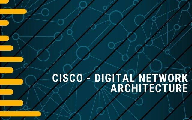 CISCO - DIGITAL NETWORK ARCHITECTURE