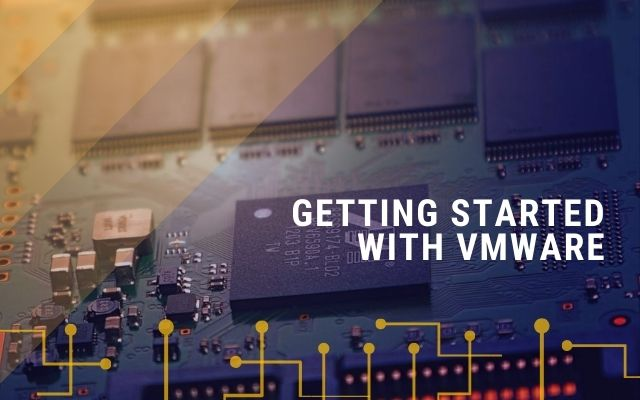 Getting Started with  VMware