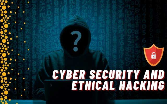Cyber Security and Ethical Hacking